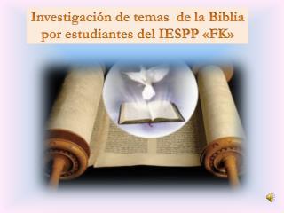 Investigación de temas  de la Biblia por estudiantes del IESPP «FK»