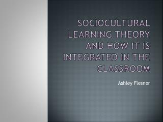 Sociocultural Learning theory and how it is integrated in the classroom