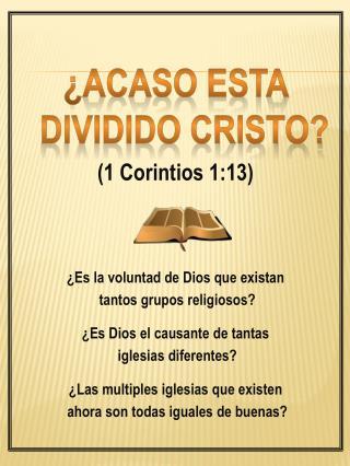 ¿ACASO ESTA DIVIDIDO CRISTO? (1  Corintios  1:13) ¿Es la  voluntad  de Dios que  existan