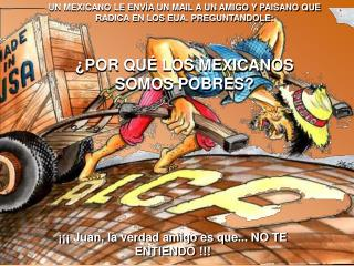 UN MEXICANO LE ENVÍA UN MAIL A UN AMIGO Y PAISANO QUE RADICA EN LOS EUA. PREGUNTANDOLE: