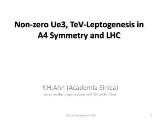 Non-zero Ue3,  TeV-Leptogenesis  in A4 Symmetry and LHC