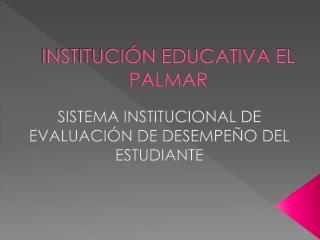 INSTITUCIÓN EDUCATIVA EL PALMAR