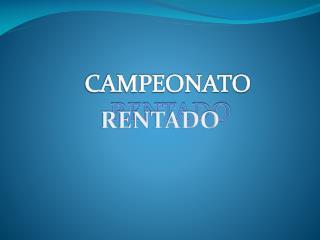 CAMPEONATO  RENTADO