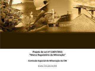 Projeto de Lei n� 5.807/2013 �Marco Regulat�rio da Minera��o�