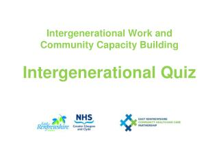 Intergenerational Work and Community Capacity Building  Intergenerational Quiz