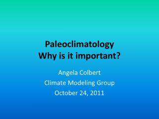 Paleoclimatology Why is it important?