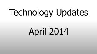 Technology Updates April 2014