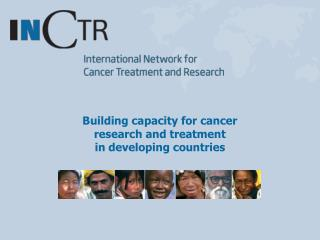 Building capacity for cancer  research and treatment  in developing countries