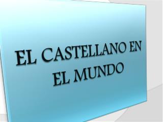 EL  CASTELLANO EN EL MUNDO