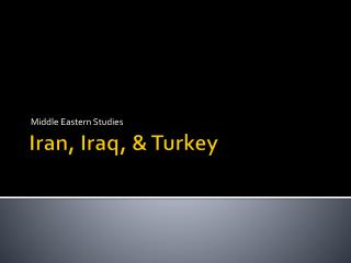Iran, Iraq, & Turkey