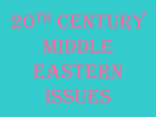 20 th  Century middle Eastern Issues