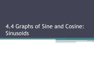 4.4 Graphs of Sine and Cosine: Sinusoids