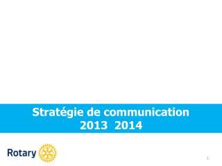 Stratégie de communication 2013  2014