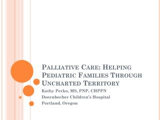 Palliative Care: Helping Pediatric Families Through Uncharted Territory