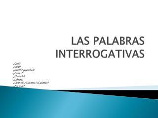 LAS PALABRAS INTERROGATIVAS