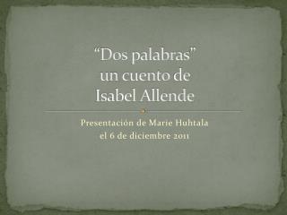 """""""Dos  palabras """" un  cuento  de  Isabel Allende"""