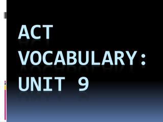 ACT  Vocabulary:  Unit 9