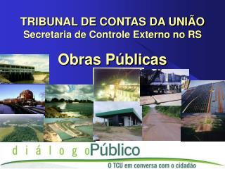 TRIBUNAL DE CONTAS DA UNI O Secretaria de Controle Externo no RS  Obras P blicas
