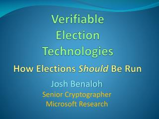 Verifiable Election Technologies How Elections  Should  Be Run