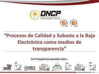 """""""Procesos de Calidad y Subasta a la Baja Electrónica como medios de transparencia"""""""