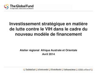 Atelier  régional   Afrique  Australe et  Orientale Avril 2014