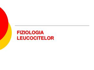 FIZIOLOGIA  LEUCOCITELOR