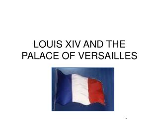 LOUIS XIV AND THE PALACE OF VERSAILLES