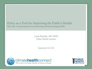 Linda Rudolph, MD, MPH Public Health Institute September 24, 2013