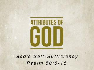 God's Self-Sufficiency Psalm 50:5-15