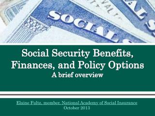 Social Security Benefits, Finances, and Policy Options A brief overview