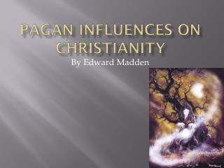 Pagan Influences on Christianity