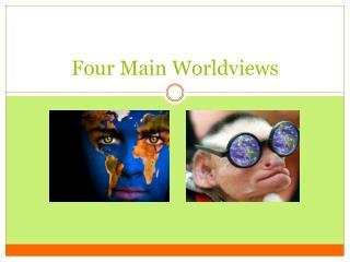 Four Main Worldviews