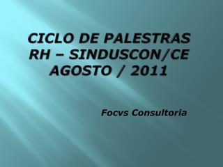 CICLO DE PALESTRAS RH – SINDUSCON/CE AGOSTO / 2011