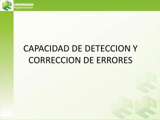 CAPACIDAD DE DETECCION Y CORRECCION DE ERRORES