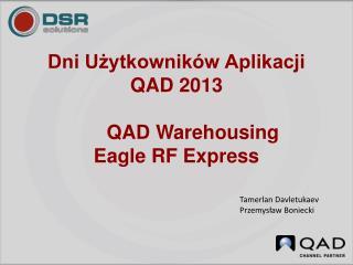Dni Użytkowników Aplikacji QAD  2013 QAD  Warehousing Eagle  RF Express