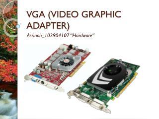 VGA (VIDEO GRAPHIC ADAPTER)