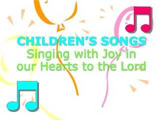 CHILDREN'S SONGS Singing with Joy in our Hearts to the Lord