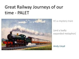 Great Railway Journeys of our time - PALET