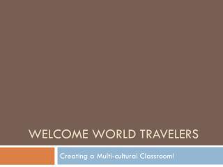 Welcome World Travelers