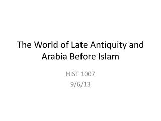 The World of Late Antiquity and Arabia Before Islam