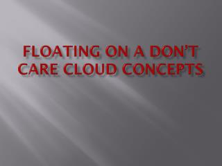 Floating on a Don't Care Cloud Concepts