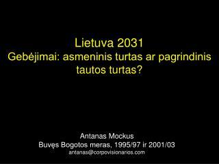 Lietuva 2031  Gebėjimai: asmeninis turtas ar pagrindinis tautos turtas?