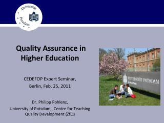 Quality Assurance in Higher Education  CEDEFOP Expert Seminar,  Berlin, Feb. 25, 2011