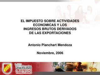 EL IMPUESTO SOBRE ACTIVIDADES  ECONOMICAS Y LOS  INGRESOS BRUTOS DERIVADOS  DE LAS EXPORTACIONES   Antonio Planchart Men