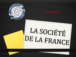 LA SOCIÉTÉ DE LA FRANCE