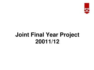 Joint Final Year Project  20011/12