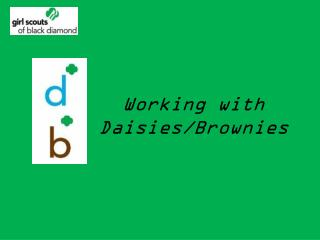 Working with Daisies/Brownies
