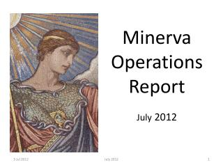 Minerva Operations Report July 2012