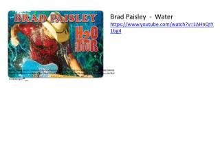 Brad Paisley  -  Water https://www.youtube.com/watch?v=1AHnQtY1bg4