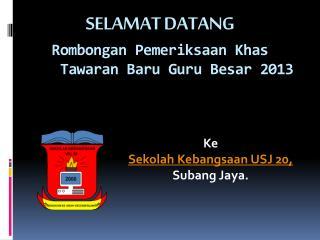 SELAMAT DATANG Rombongan  Pemeriksaan Khas     Tawaran Baru Guru Besar  2013